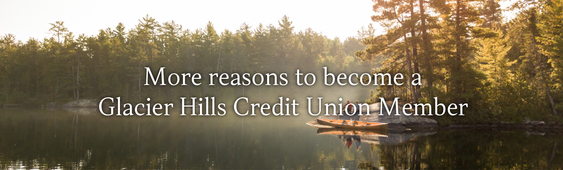 More reasons to become a Glacier Hills Credit Union Member